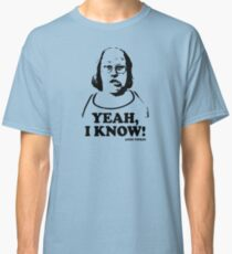 Yeah I Know Andy Pipkin Little Britain T Shirt Classic T-Shirt