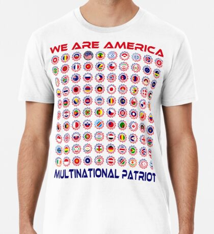 We Are America Multinational Patriot Flag Collective 2.0 Premium T-Shirt