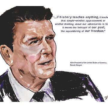 Ronald Reagan Picture Quote - What History Teaches by douglasrickard