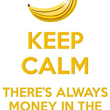 KEEP CALM BANANAS by kajohnna