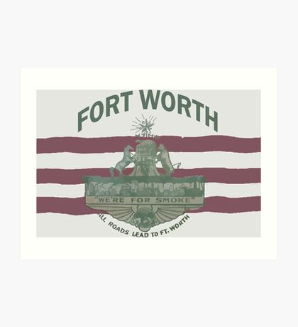 1912 Fort Worth Flag - We're For Smoke - All Roads Lead to Ft. Worth with City Name (Recolored) Art Print