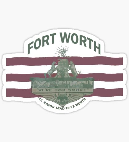 1912 Fort Worth Flag - We're For Smoke - All Roads Lead to Ft. Worth with City Name (Recolored) Sticker
