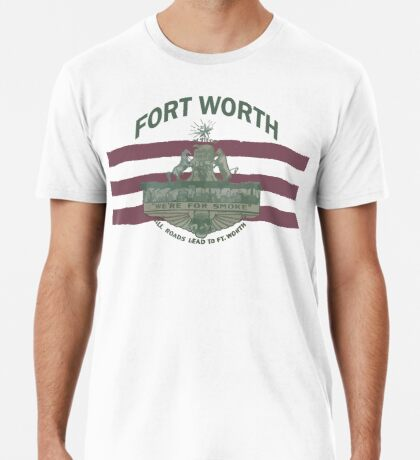 1912 Fort Worth Flag - We're For Smoke - All Roads Lead to Ft. Worth with City Name (Recolored) Premium T-Shirt