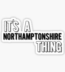 It's A Northamptonshire Thing Sticker