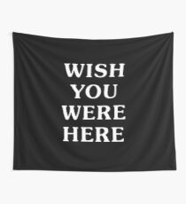 Wish You Were Here Tapestry