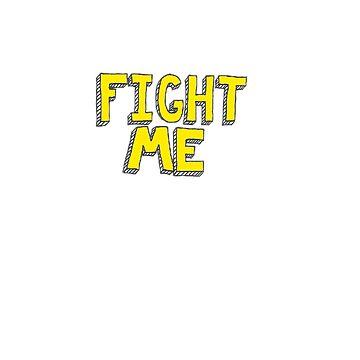 FIGHT ME graphic by SamDixon5