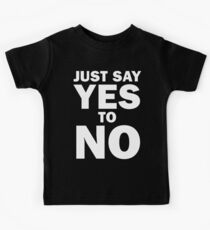 Just Say Yes to No! Kids Tee