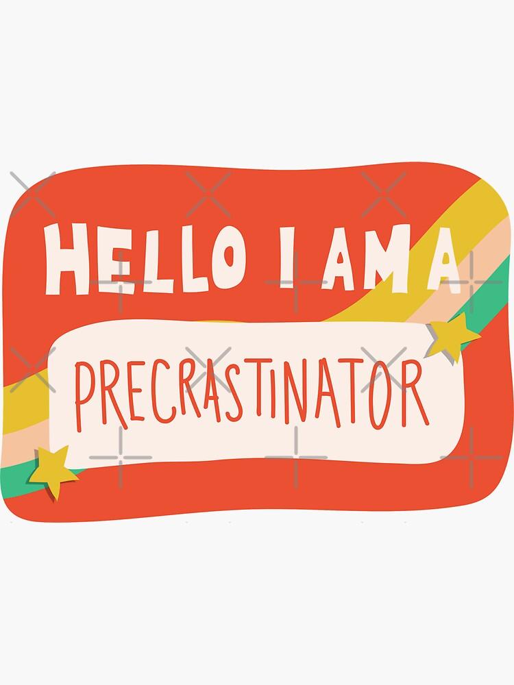 Hello I am a Precrastinator by doodlebymeg
