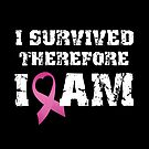 I Survived Therefore I Am Breast Cancer Pink Ribbon (light design) by bauwau-design