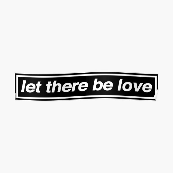 Let There Be Love - OASIS Band Tribute Poster