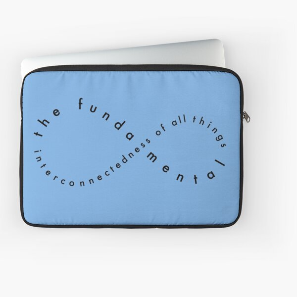 THE  FUNDAMENTAL INTERCONNECTEDNESS OF ALL THINGS Laptop Sleeve