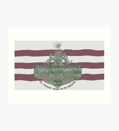 1912 Fort Worth Flag - The Panther City - We're For Smoke - All Roads Lead to Ft. Worth Art Print