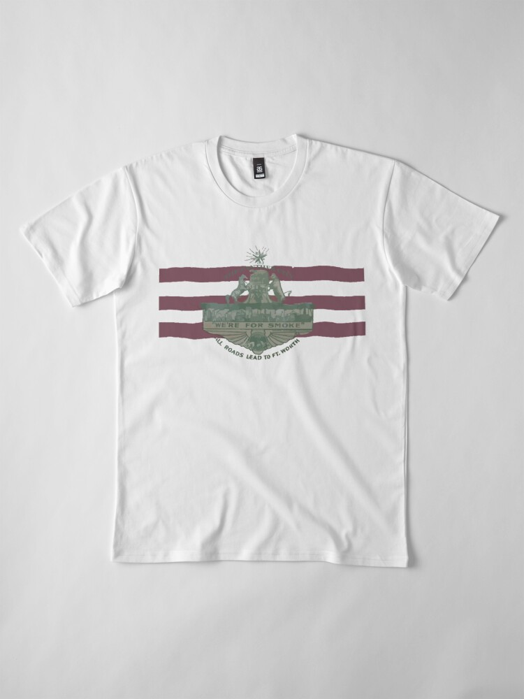 Alternate view of 1912 Fort Worth Flag - The Panther City - We're For Smoke - All Roads Lead to Ft. Worth Premium T-Shirt