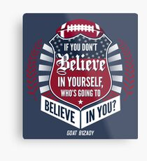 Limited Edition Believe In Yourself, Tom Brady Quote, New England Patriots, Tb12 Shirts, Mugs & Hoodies Metal Print