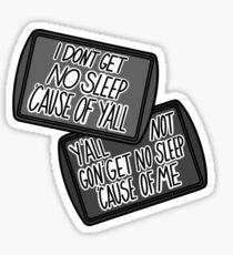 Y'all not gon' get no sleep 'cause of me Sticker