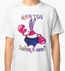 Are you feeling it now Mr Krabs? Classic T-Shirt