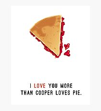 I Love You More Than Cooper Loves Pie Photographic Print