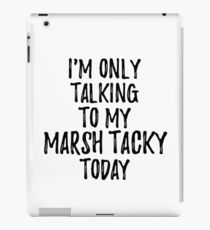 I Am Only Talking To My Marsh Tacky Today iPad-Hülle & Klebefolie