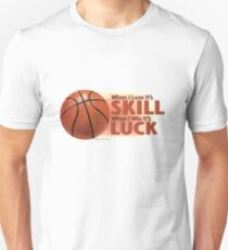 Lose Skill Win Luck Basketball T-Shirt