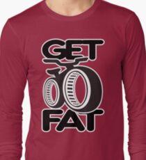 Get Fat! Long Sleeve T-Shirt