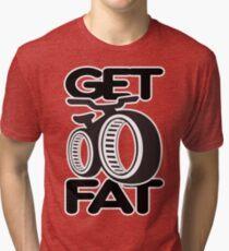 Get Fat! Tri-blend T-Shirt