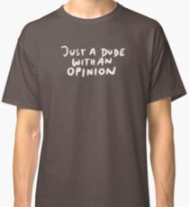 Just a Dude With an Opinion Classic T-Shirt