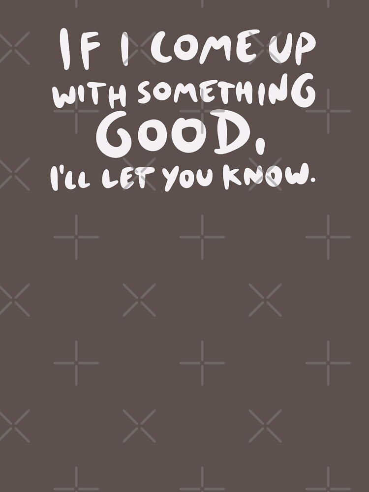 If I Come Up With Something Good, I'll Let You Know by isstgeschichte