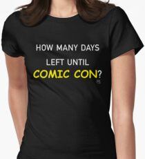 How Many Days Left Until Comic Con? Womens Fitted T-Shirt