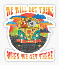 We Will Get There When We Get There Distressed Sticker