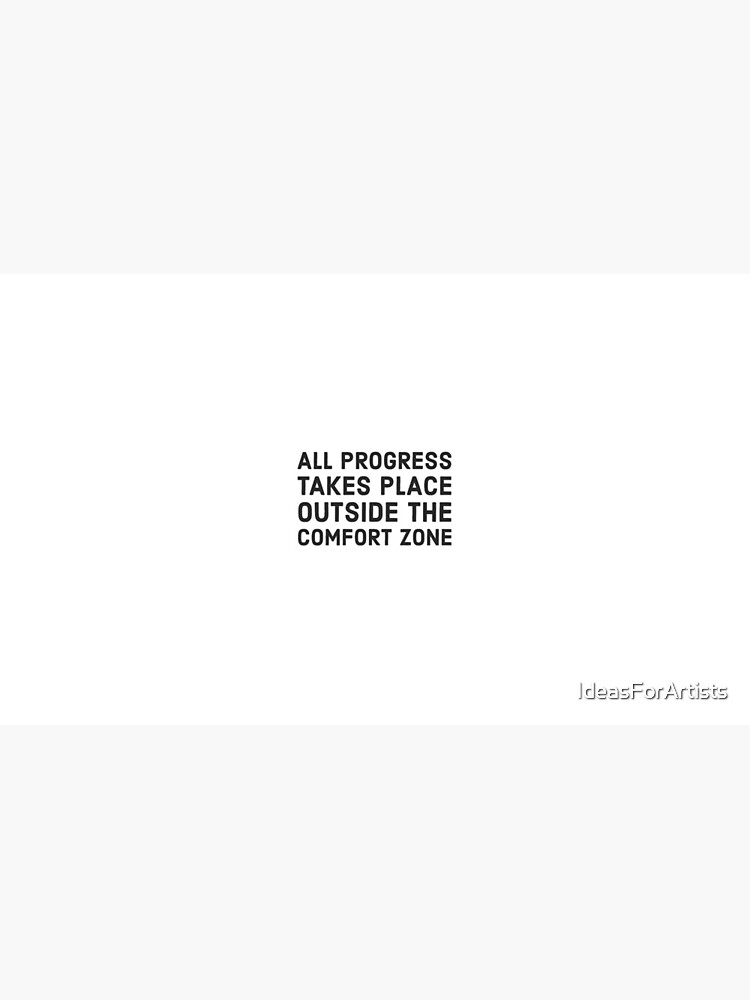 All progress takes place outside the comfort zone by IdeasForArtists