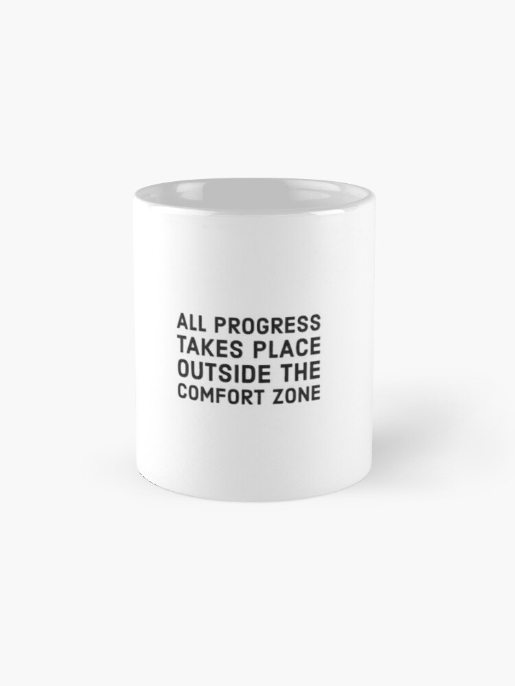 Alternate view of All progress takes place outside the comfort zone Mugs