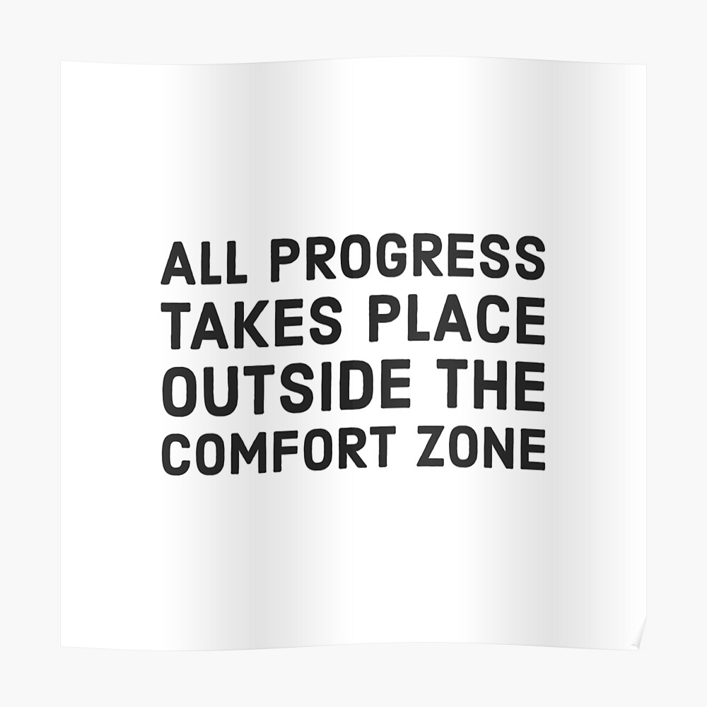 All progress takes place outside the comfort zone Poster
