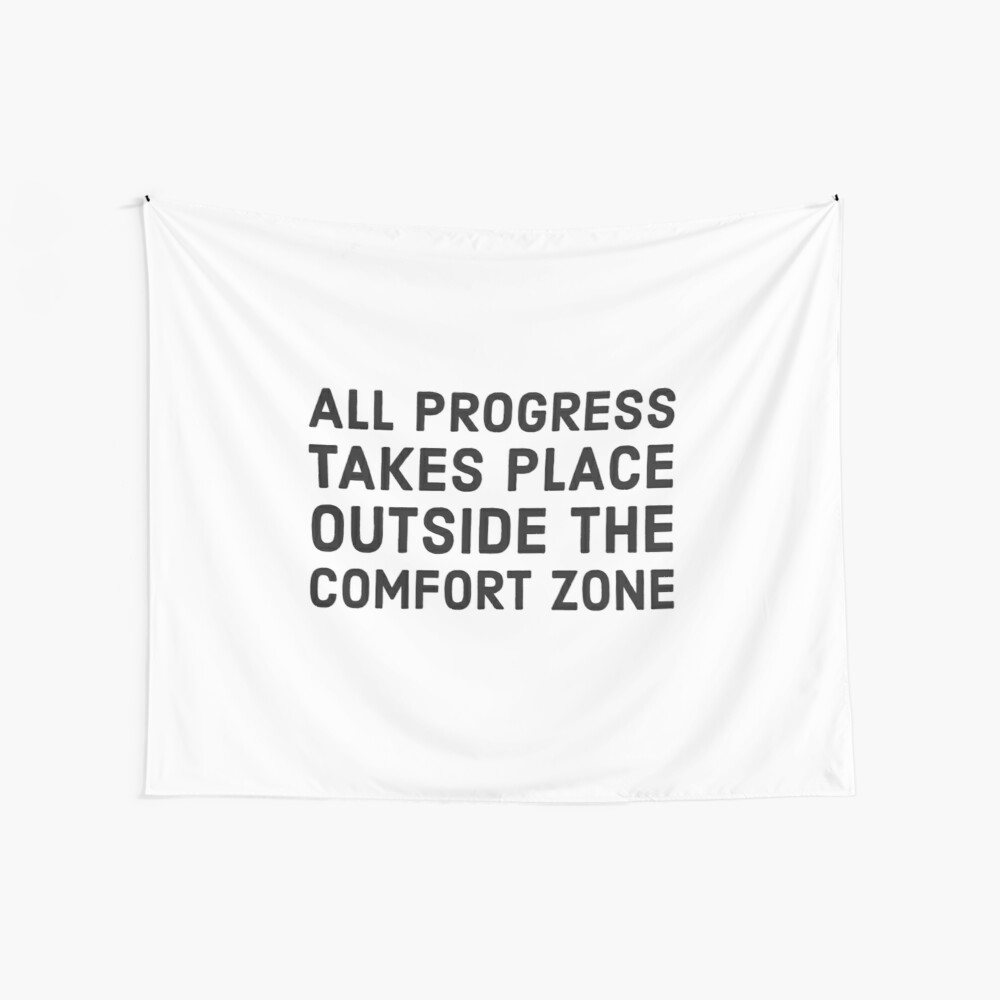 All progress takes place outside the comfort zone Wall Tapestry