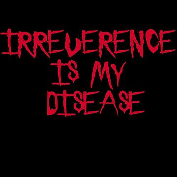 Irreverence Is My Disease by Damon389489