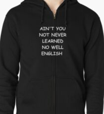 Sudadera con capucha y cremallera Funny Saying Ain't You Not Never Learned No Well English Humorous