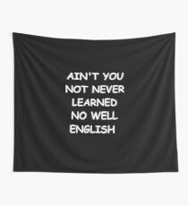 Tela decorativa Funny Saying Ain't You Not Never Learned No Well English Humorous