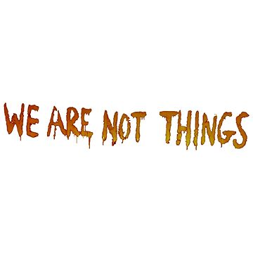 We Are Not Things by AryaDaeriel