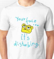 Your face disturbs me. T-Shirt