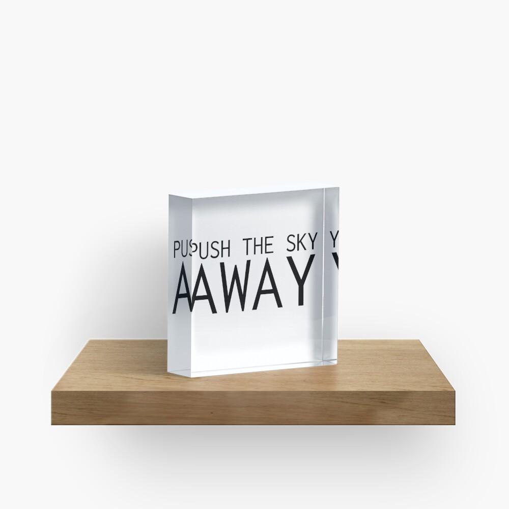 Drücken Sie den Himmel weg Nick Cave Quote Acrylblock