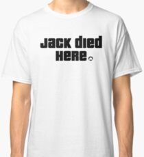 Jack Died Here Classic T-Shirt