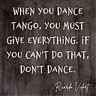 Tango Quote - You Must Give Everything - Ricardo Vidort by infinitetango
