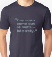 They mostly come out at night... T-Shirt