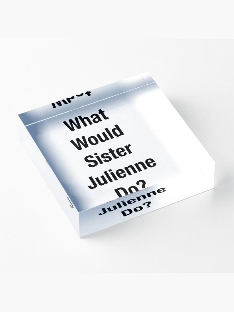 Vista alternativa de Bloque acrílico ¿Qué haría la Hermana Julienne?