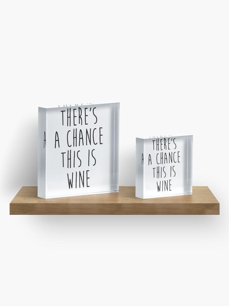 Alternative Ansicht von Es besteht die Möglichkeit, dass es Wein ist Acrylblock