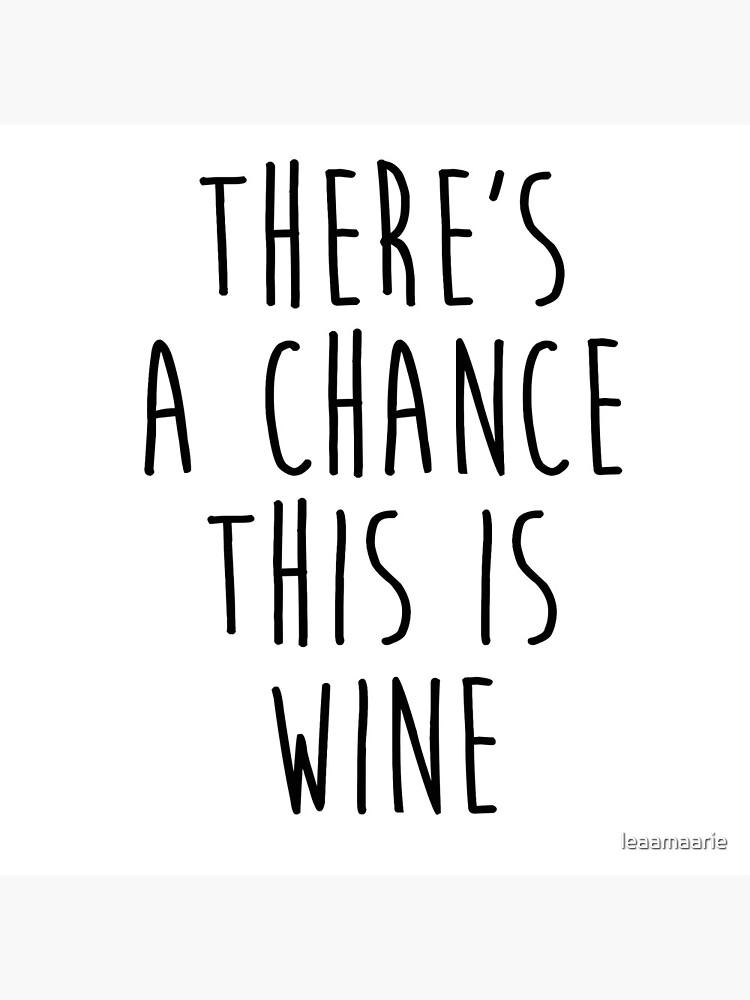 Es besteht die Möglichkeit, dass es Wein ist von leaamaarie