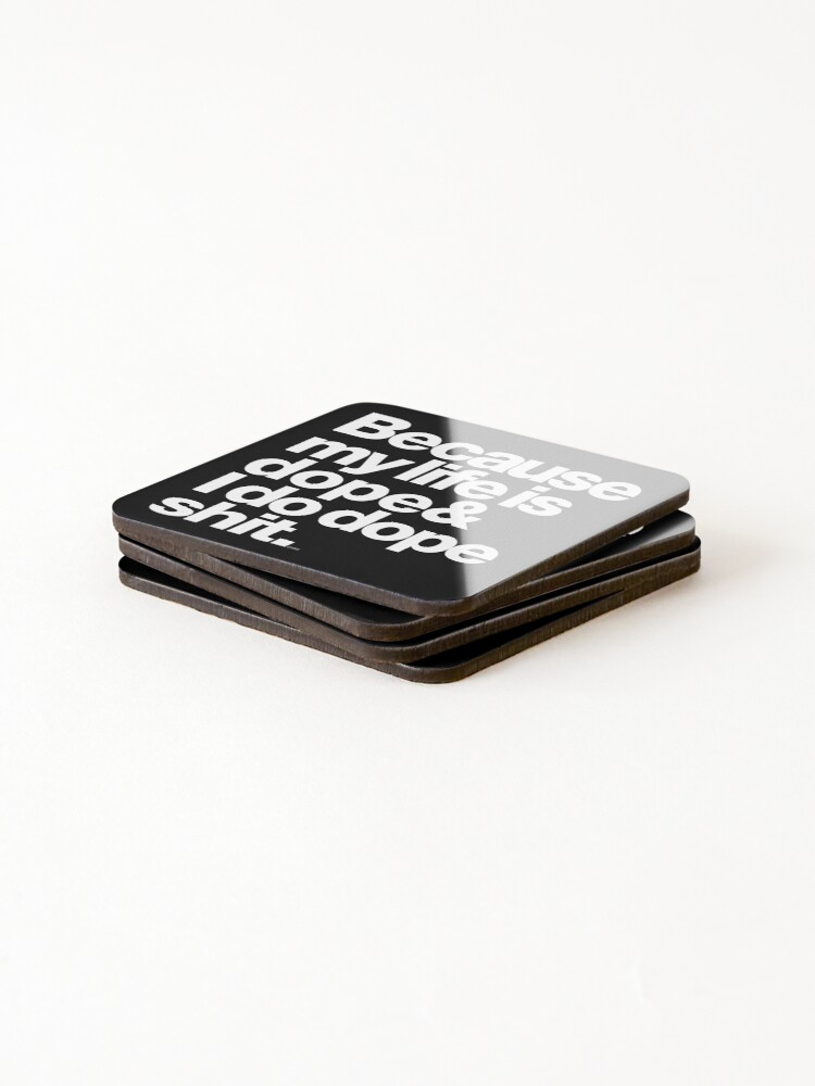 Alternate view of Because My Life is Dope - Kanye West Quote Coasters (Set of 4)