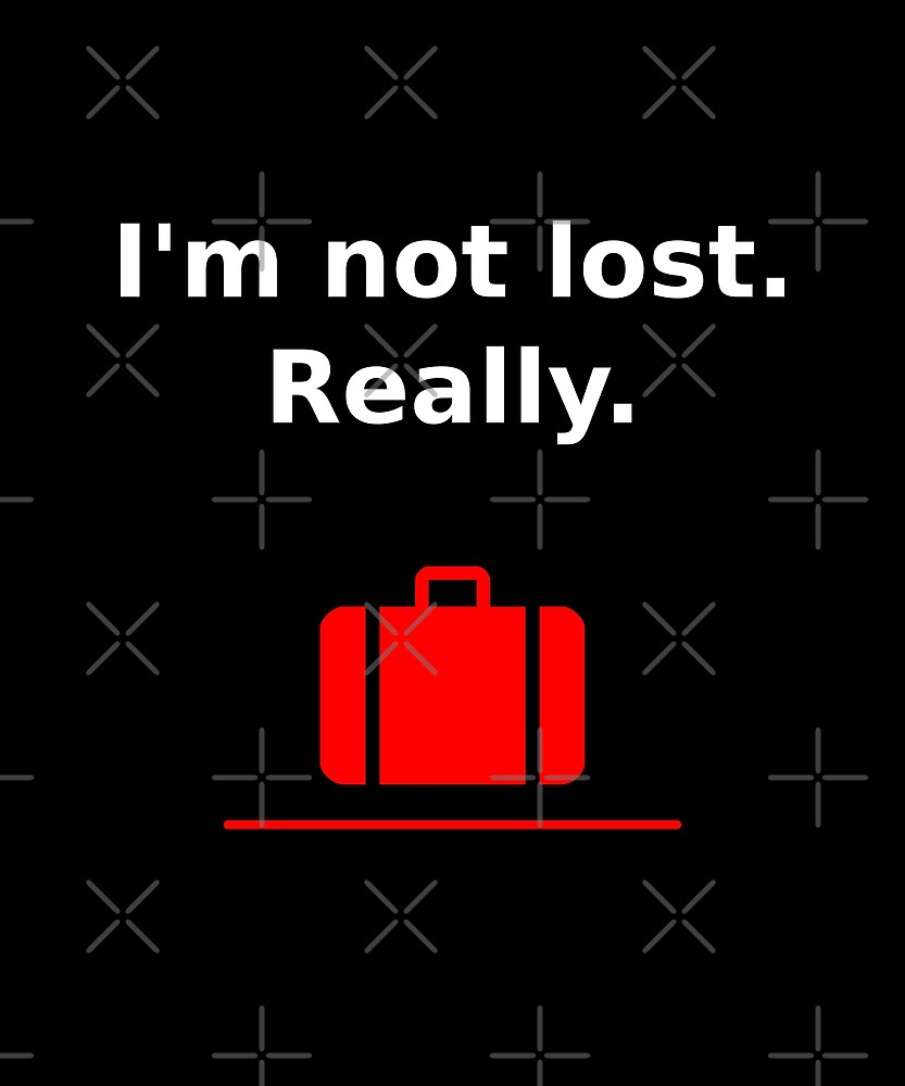 I'm Not Lost Really Suitcase Dark Color by TinyStarAmerica