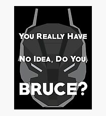 You Really Have No Idea, Do You Bruce - White Text Photographic Print