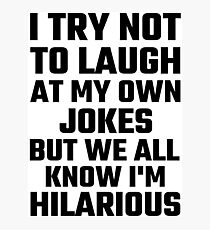 I Try Not To Laugh At My Own Jokes But  I'm Hilarious Photographic Print