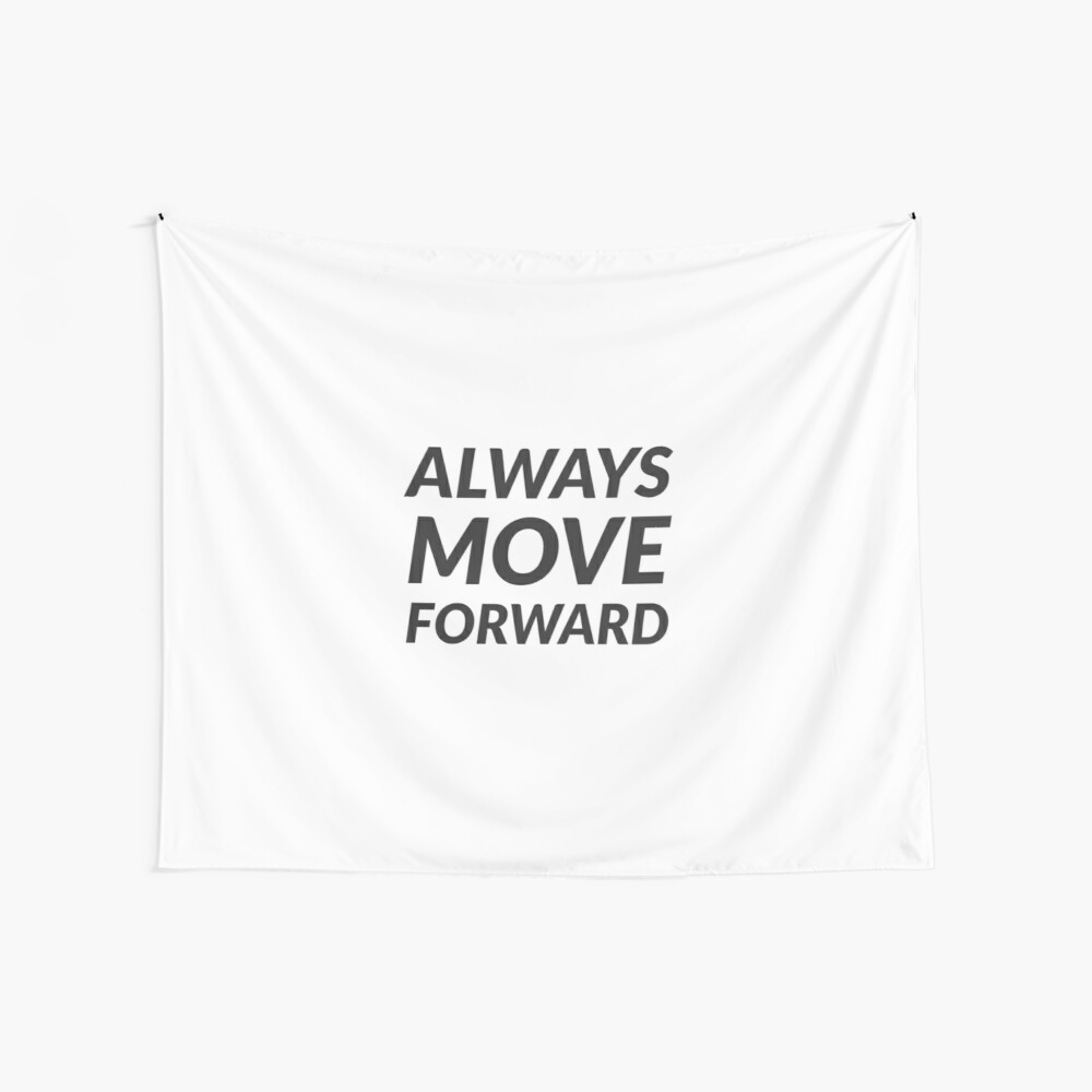 ALWAYS MOVE FORWARD Wall Tapestry